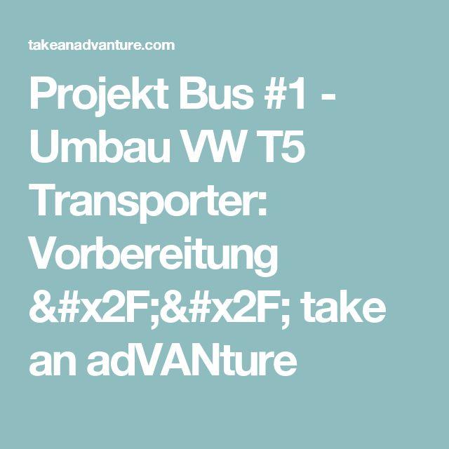 Projekt Bus #1 - Umbau VW T5 Transporter: Vorbereitung // take an adVANture
