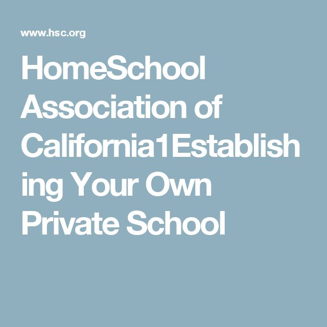 HomeSchool Association of California1Establishing Your Own Private School