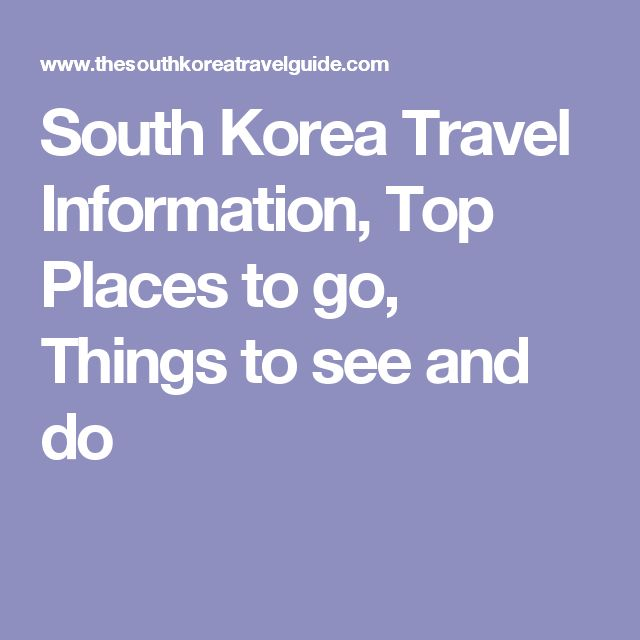 South Korea Travel Information, Top Places to go, Things to see and do