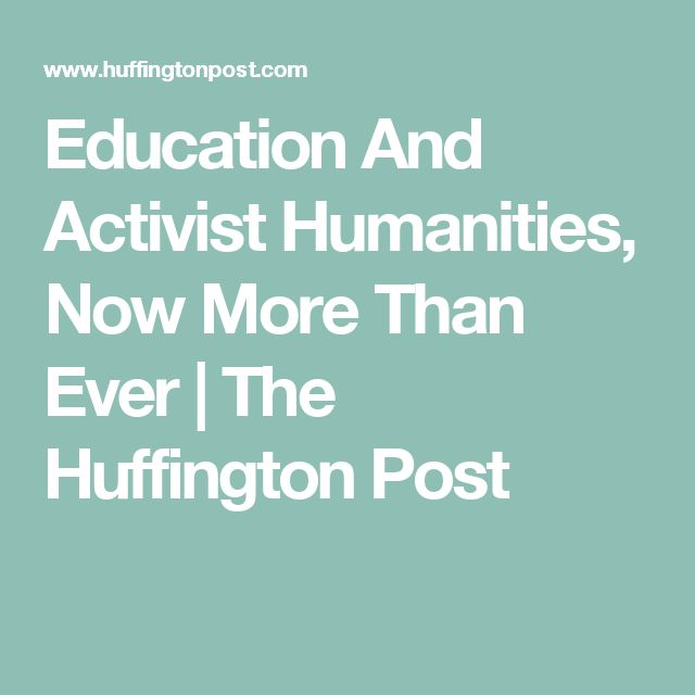 Education And Activist Humanities, Now More Than Ever | The Huffington Post