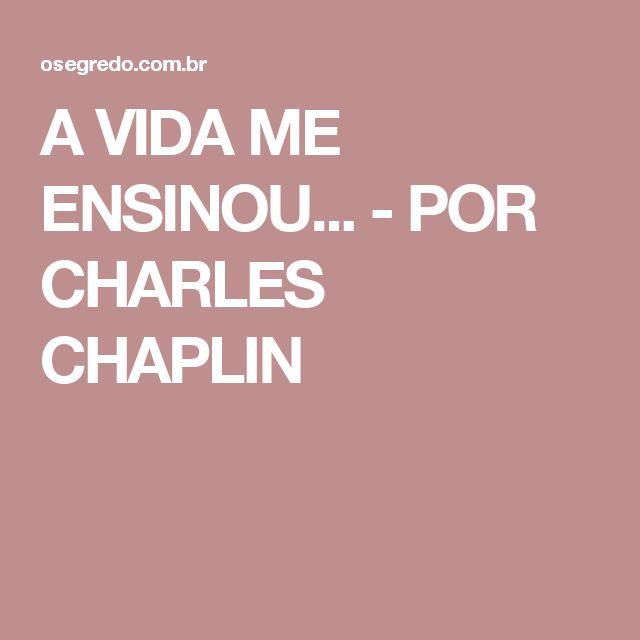 A VIDA ME ENSINOU... - POR CHARLES CHAPLIN