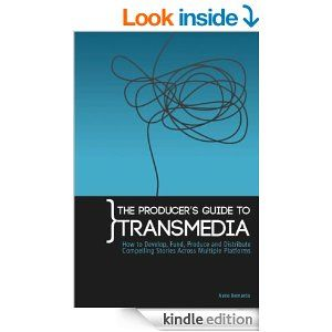 The Producer's Guide to Transmedia: How to Develop, Fund, Produce and Distribute Compelling Stories Across Multiple Platforms - Kindle editi...