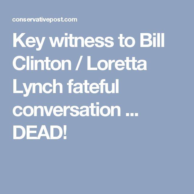 Key witness to Bill Clinton / Loretta Lynch fateful conversation ... DEAD!