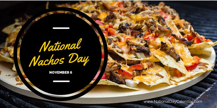 NATIONAL NACHOS DAY Today it might be your snack, your lunch or even your evening meal. For one of those meals enjoy the crunch as you celebrate National Nachos Day.  National Nachos Day is celebra...