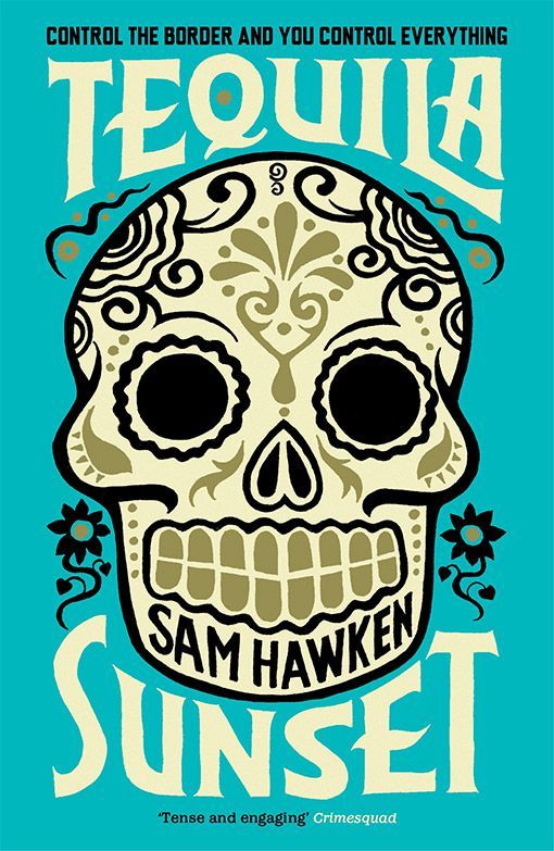 Sam Hawken - Tequila sunset Design: Tony Lyons at Estuary English Crime/ Thriller