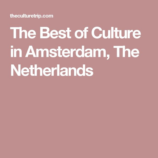 The Best of Culture in Amsterdam, The Netherlands