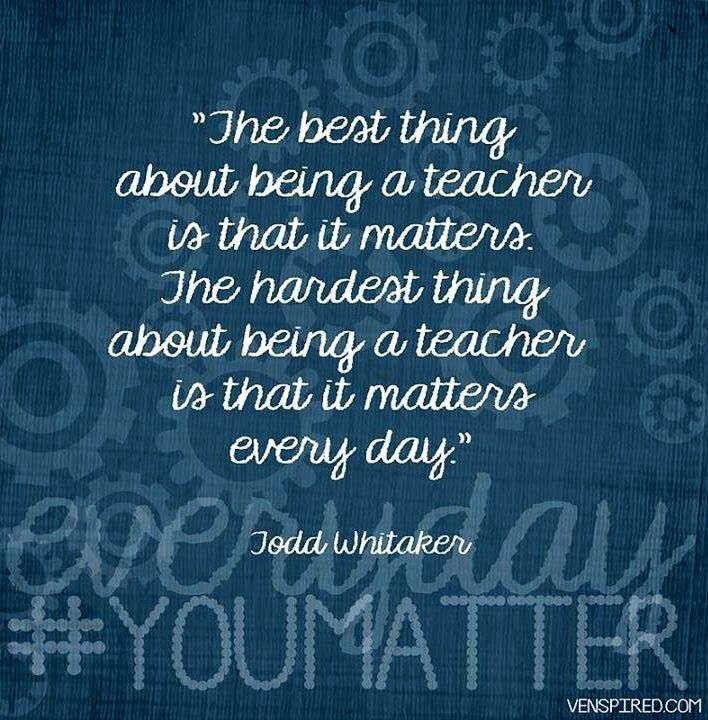 Best Quotes On Student Teacher: The Best Thing About Being A Teacher Is That It Matters