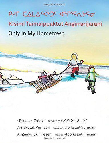 Kisimi Taimaippaktut Angirrarijarani / Only in My Hometow... https://www.amazon.ca/dp/1554988837/ref=cm_sw_r_pi_dp_x_DqyYzb5KTVHJQ