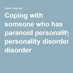 Coping with someone who has paranoid personality disorder