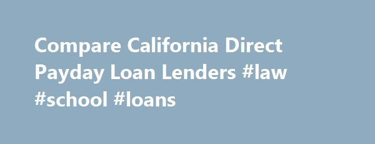 Compare California Direct Payday Loan Lenders #law #school #loans http://loan-credit.remmont.com/compare-california-direct-payday-loan-lenders-law-school-loans/  #payday loan lenders # California Direct Payday Loan Lenders Details California residents can choose from California licensed, out-of-state licensed, tribal-based and foreign-based lenders for their payday loans. The Payday Hound strongly prefers licensed direct payday loan lenders as the California Department of Corporations…