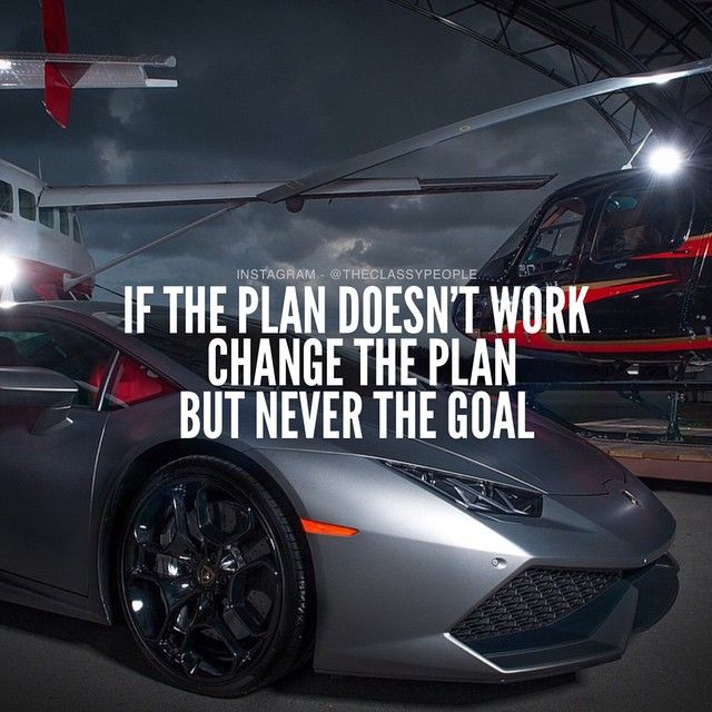 If the PLAN Doesn't Work... CHANGE THE PLAN... But Never the Goal.....