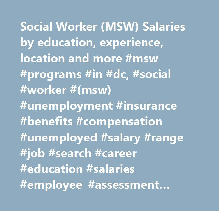 Social Worker (MSW) Salaries by education, experience, location and more #msw #programs #in #dc, #social #worker #(msw) #unemployment #insurance #benefits #compensation #unemployed #salary #range #job #search #career #education #salaries #employee #assessment #performance #review #bonus #negotiate #wage #change #advice #california #new #york #jersey #texas #illinois #florida…