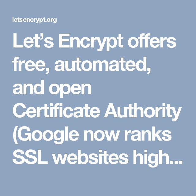 Let's Encrypt offers free, automated, and open Certificate Authority (Google now ranks SSL websites higher).