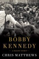 Bobby Kennedy : a raging spirit / Chris Matthews.