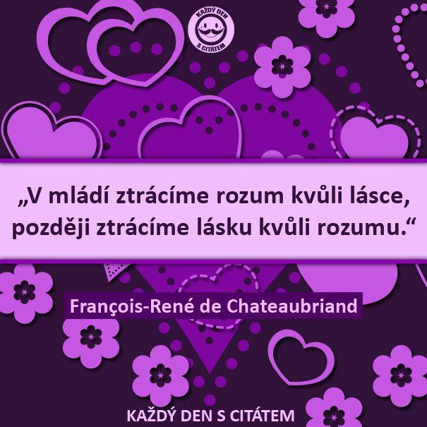 """""""V mládí ztrácíme rozum kvůli lásce, později ztrácíme lásku kvůli rozumu."""" François-René de Chateaubriand   citáty o lásce"""
