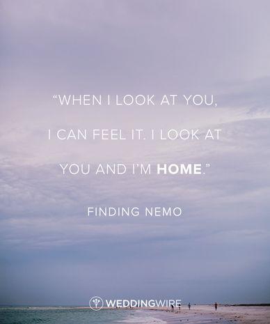 """When I look at you, I can feel it. I look at you, and I'm home"" - Finding Nemo love quote; Disney movie love quote"
