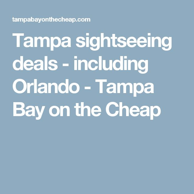 Tampa sightseeing deals - including Orlando - Tampa Bay on the Cheap