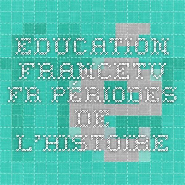 education.francetv.fr périodes de l'histoire