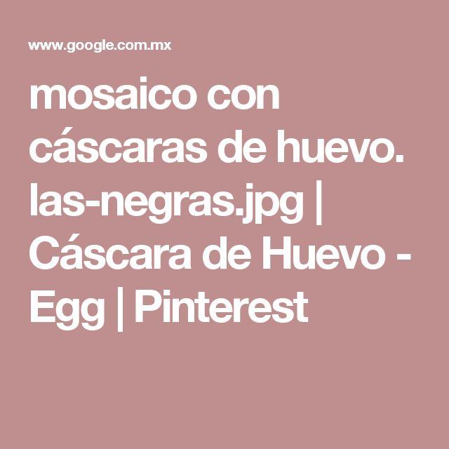mosaico con cáscaras de huevo. las-negras.jpg | Cáscara de Huevo - Egg | Pinterest