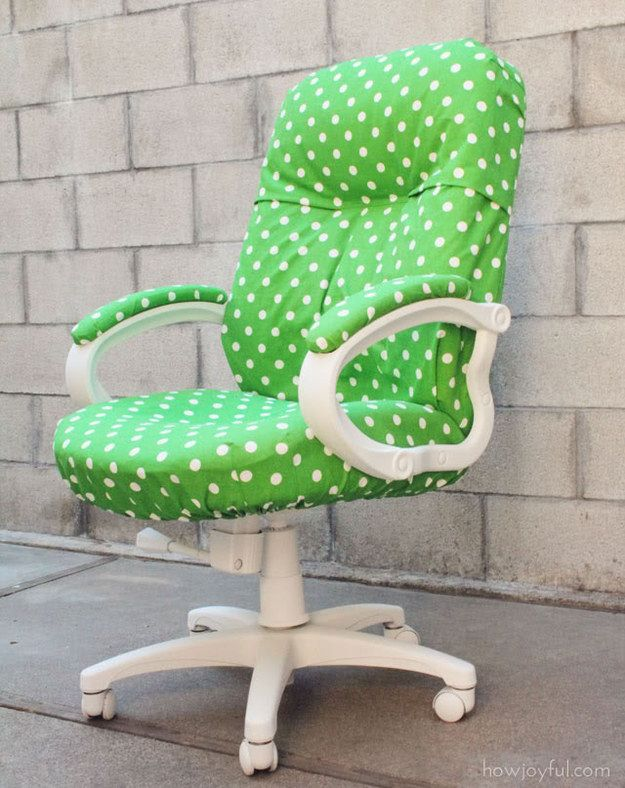 *Cover up a dingy desk chair with cheery fabric.