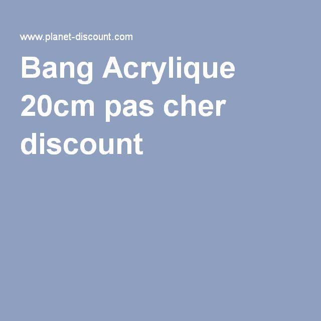 Bang Acrylique 20cm pas cher discount
