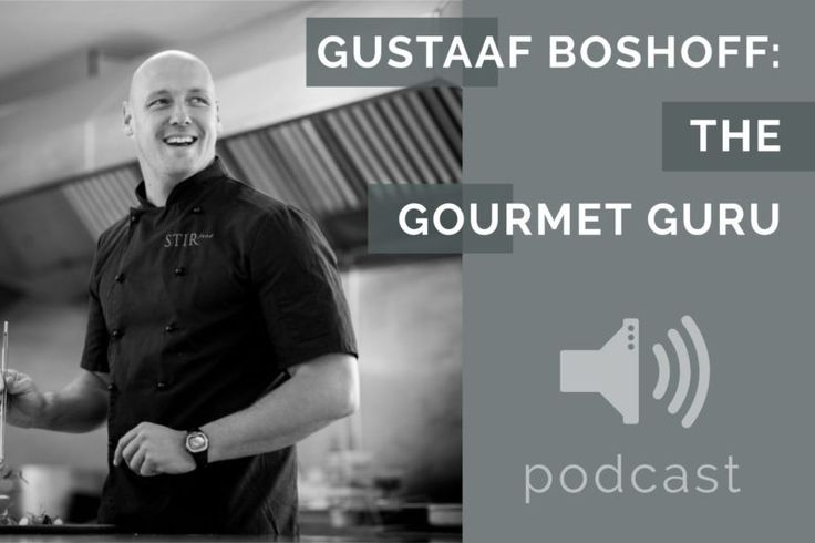 #3 – Gustaaf Boshoff – The Gourmet Guru | Podcast