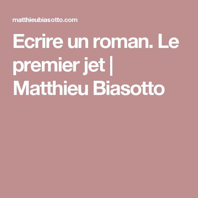 Ecrire un roman. Le premier jet | Matthieu Biasotto