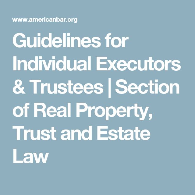 Guidelines for Individual Executors & Trustees | Section of Real Property, Trust and Estate Law