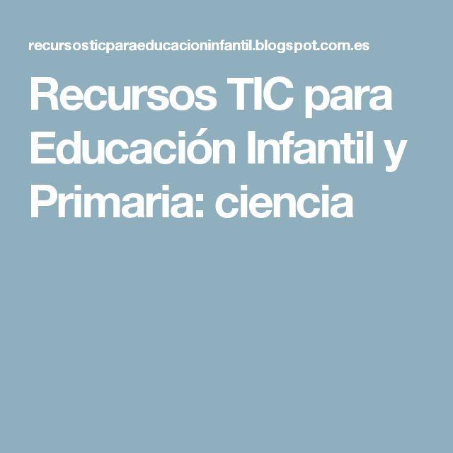 Recursos TIC para Educación Infantil y Primaria: ciencia