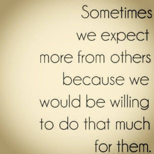 Sometimes We Expect More From Others... Pictures, Photos, and Images for Facebook, Tumblr, Pinterest, and Twitter