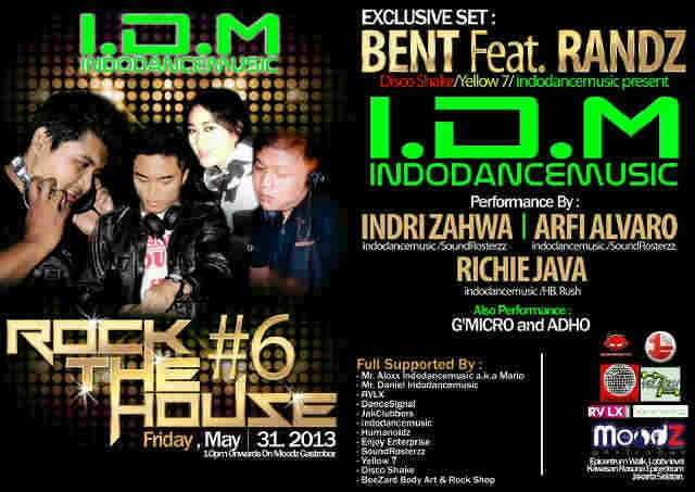 "Friday, May 31 2013 Start 10pm onwards Indo Dance Music & MoodZ Gastrobar Present : ""ROCK THE HOUSE #6"" Exclusive set by : BENT ft RANDZ Performance by : Indri Zahwa, Arfi Alvaro, Richi Java"
