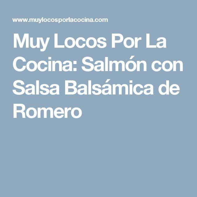 Muy Locos Por La Cocina: Salmón con Salsa Balsámica de Romero