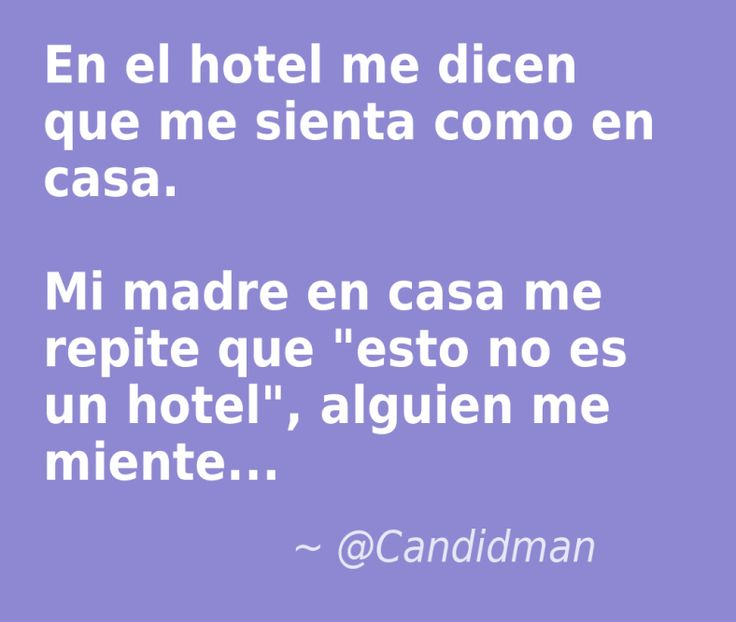 """""""En el #Hotel me dicen que me sienta como en #Casa. Mi #Madre en casa me repite que """"esto no es un hotel"""", alguien me #Miente... @candidman #Frases #Humor #Chiste #FrasesDeMama #Candidman"""