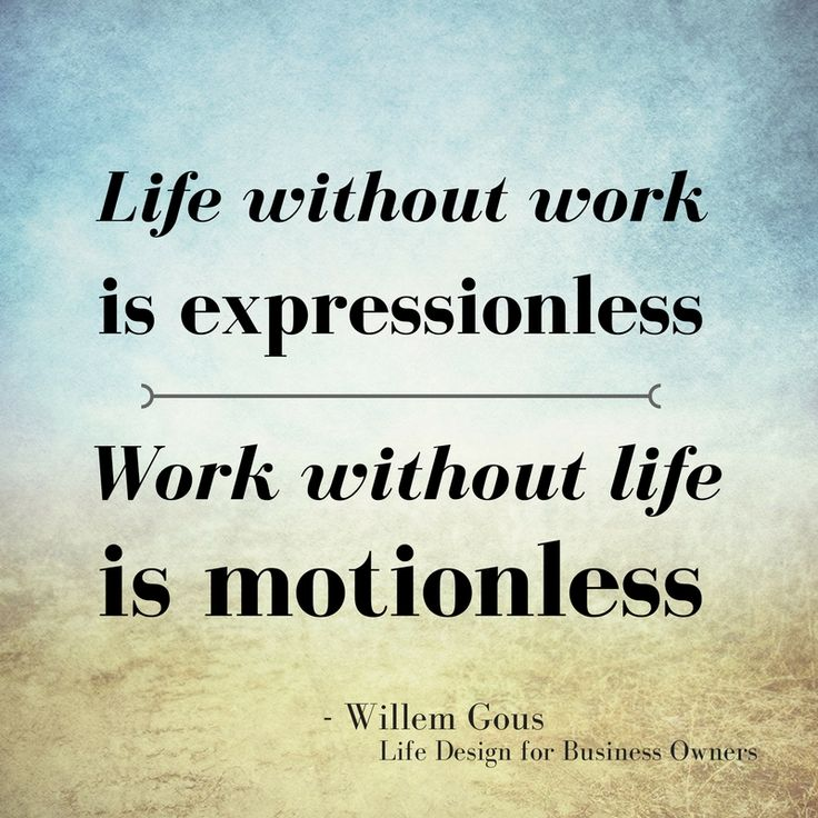 """Life without work is expressionless. Work without life is motionless"" - Willem Gous @willemgous #lifedesign"