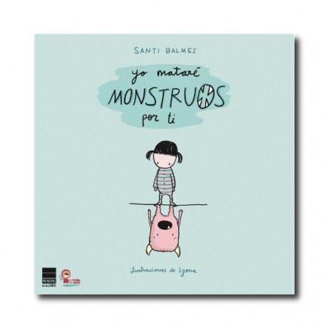 """""""Yo mataré monstruos por ti"""" (Santi Balmes, Lyona). Editorial: Principal de los Libros. Edad recomendada: A partir de 4 años."""