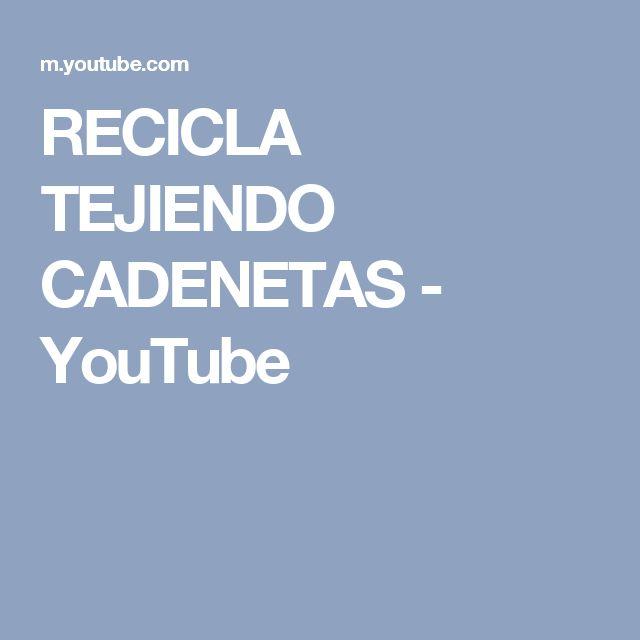 RECICLA TEJIENDO CADENETAS - YouTube