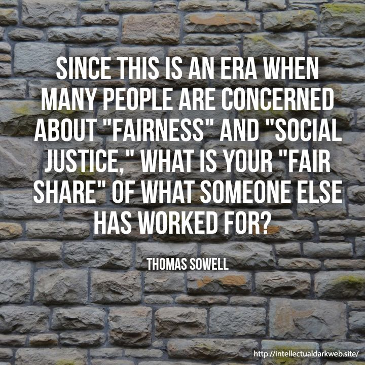 Thomas Sowell Quote About Your Thoughts In Fairness And Social Justice Social Justice Justice Thomas