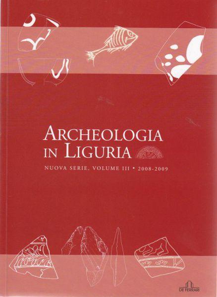 Archeologia in Liguria, N.S., Vol.III – 2008-2009, a cura di A. Del Lucchese, L. Gambaro e A. Gardini Genova, De Ferrari, 2013