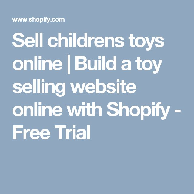 Sell childrens toys online | Build a toy selling website online with Shopify - Free Trial