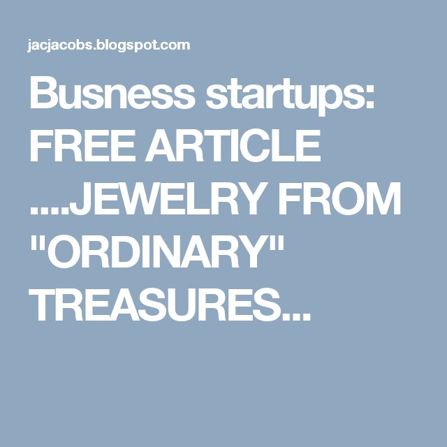 "Busness startups: FREE ARTICLE ....JEWELRY FROM ""ORDINARY"" TREASURES..."