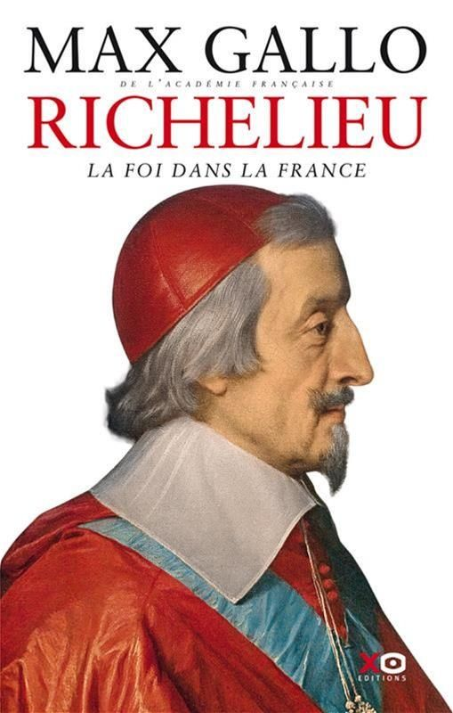 Richelieu : la foi dans la France / Max Gallo.  Éditions XO (4).