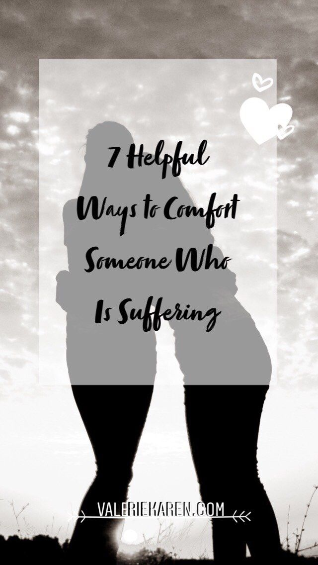 7 Helpful Ways To Comfort Someone Who Is Suffering With Images