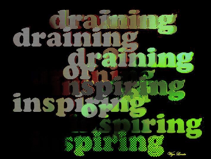 draining or inspiringInspiration, Quotes, Drain