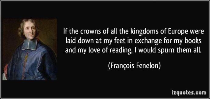 quote-if-the-crowns-of-all-the-kingdoms-of-europe-were-laid-down-at-my-feet-in-exchange-for-my-books-and-francois-fenelon-369547