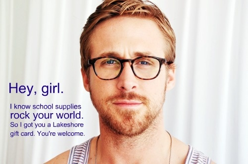 Ryan Gosling was homeschooled. Who knew? Enter the meme...: Dreams Man, Ryan Gosling, Gifts Cards, Schools Supplies, Funny, Hey Girls, Teacher, Heygirl, So Sweet