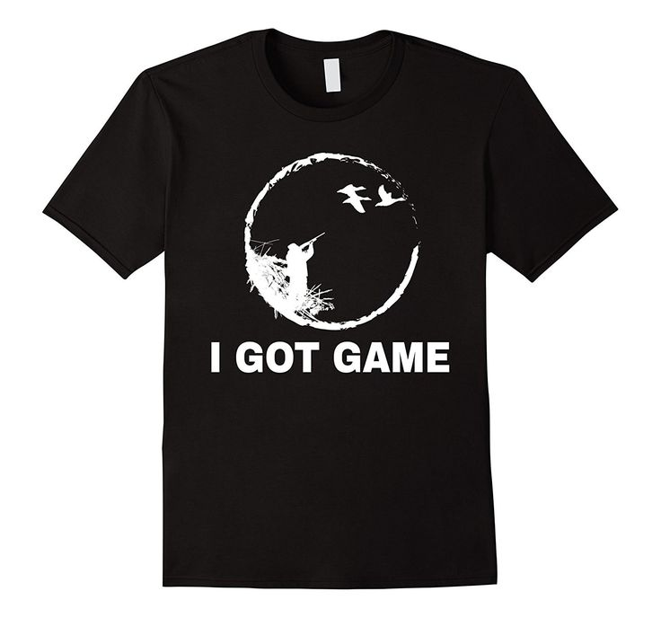 I Got Game: Funny Outdoor Hunting Season T-Shirt