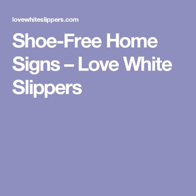Shoe-Free Home Signs – Love White Slippers