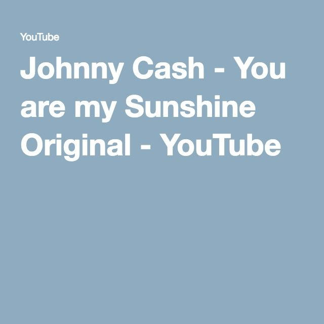 Johnny Cash - You are my Sunshine Original - YouTube - Father-Daughter dance