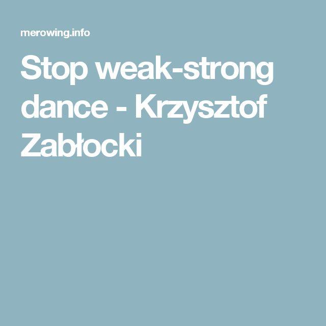Stop weak-strong dance - Krzysztof Zabłocki