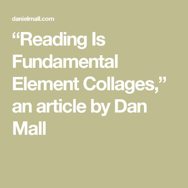 """Reading Is Fundamental Element Collages,"" an article by Dan Mall"